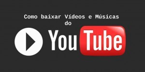 Como baixar vídeos ou músicas do Youtube