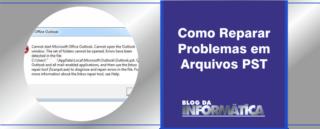 Como reparar problemas em arquivos PST – Outlook