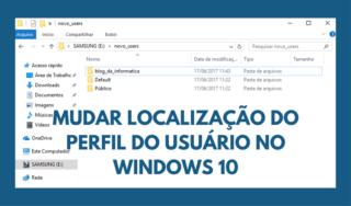 Como mudar a localização da pasta do usuário no Windows 10