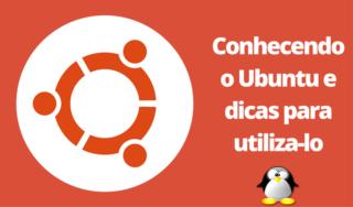 Conhecendo o Ubuntu e dicas para utiliza-lo