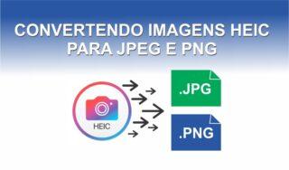 Como converter imagens HEIC para JPEG ou PNG