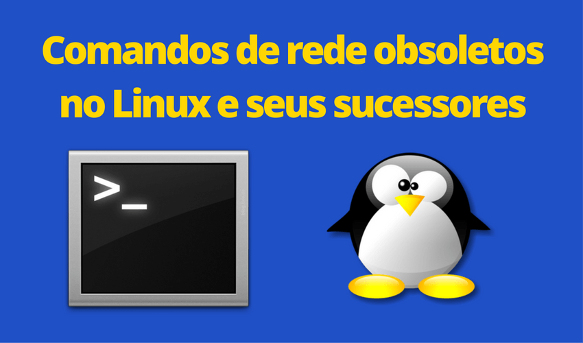 Comandos de rede obsoletos no Linux