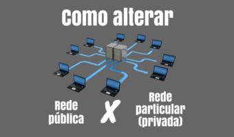 Alterar rede publica para privada Windows 10