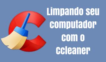 Usando o CCleaner para limpar seu computador