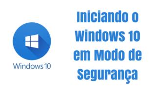 3 maneiras de reiniciar o Windows 10 em Modo de Segurança