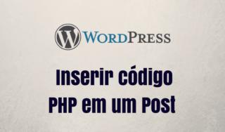 Como inserir um código PHP no seu post
