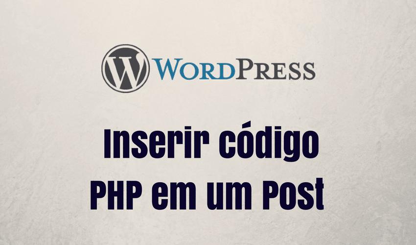 Inserir Código PHP em Post ou Página