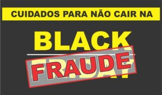 Cuidados para não cair na Black Fraude