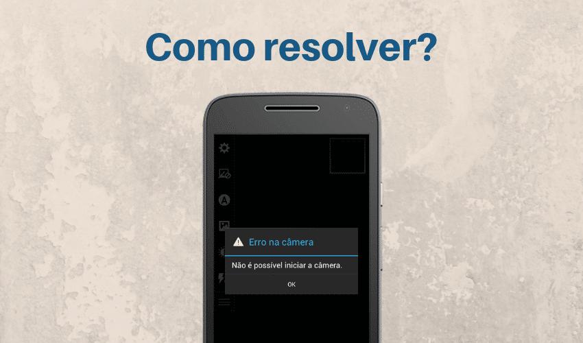 Como resolver erro na câmera do Motorola Android