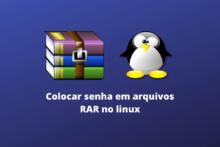 Colocar senhas em arquivos RAR no Linux