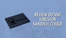 Análise do SSD Kingston SA400S37240G