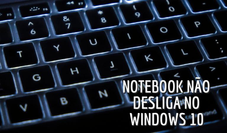 Notebook não desliga - Windows 10